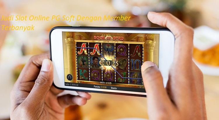 Judi Slot Online PG Soft Dengan Member Terbanyak